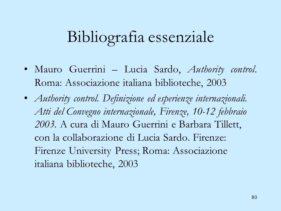 80 Bibliografia essenziale Mauro Guerrini – Lucia Sardo, Authority control. Roma: Associazione italiana biblioteche, 2003 Authority control. Definizio