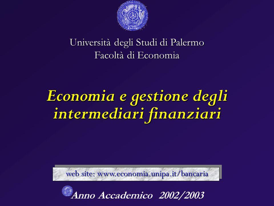 Anno Accademico 2002/2003 Università degli Studi di Palermo Facoltà di Economia Economia e gestione degli intermediari finanziari web site: www.economia.unipa.it/bancaria