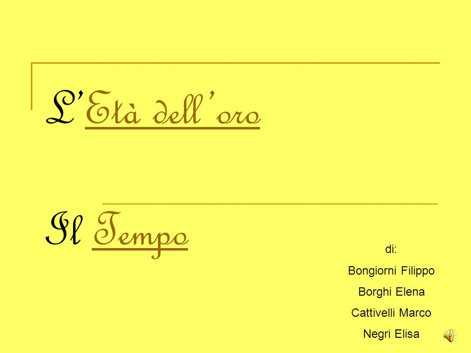 L'Età dell'oro Il TempoEtà dell'oroTempo di: Bongiorni Filippo Borghi Elena Cattivelli Marco Negri Elisa