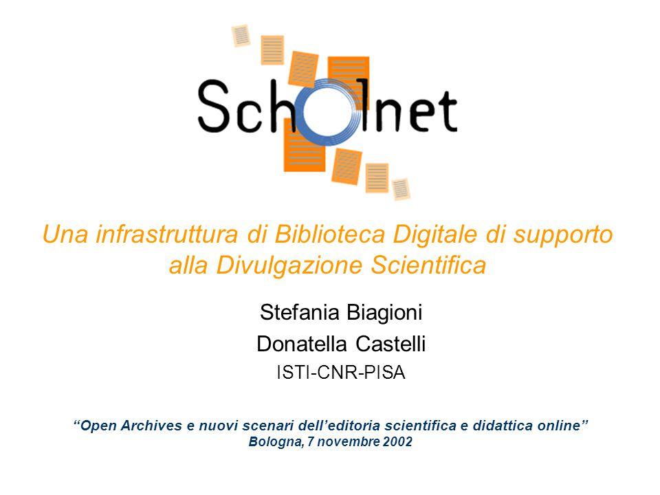 """Una infrastruttura di Biblioteca Digitale di supporto alla Divulgazione Scientifica Stefania Biagioni Donatella Castelli ISTI-CNR-PISA """"Open Archives"""