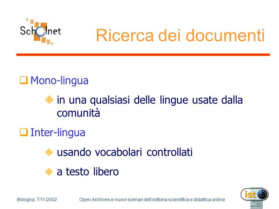 Bologna, 7/11/2002Open Archives e nuovi scenari dell'editoria scientifica e didattica online Ricerca dei documenti  Mono-lingua  in una qualsiasi de