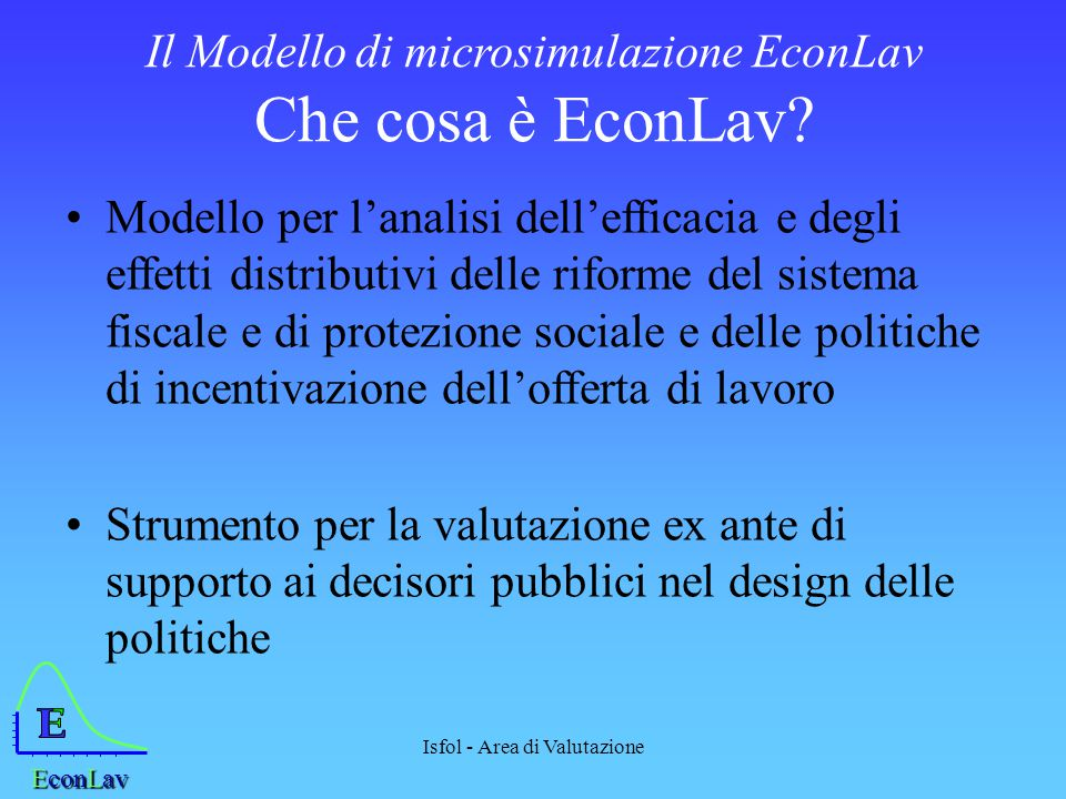 Isfol - Area di Valutazione EconLav Il Modello di microsimulazione EconLav Che cosa è EconLav.
