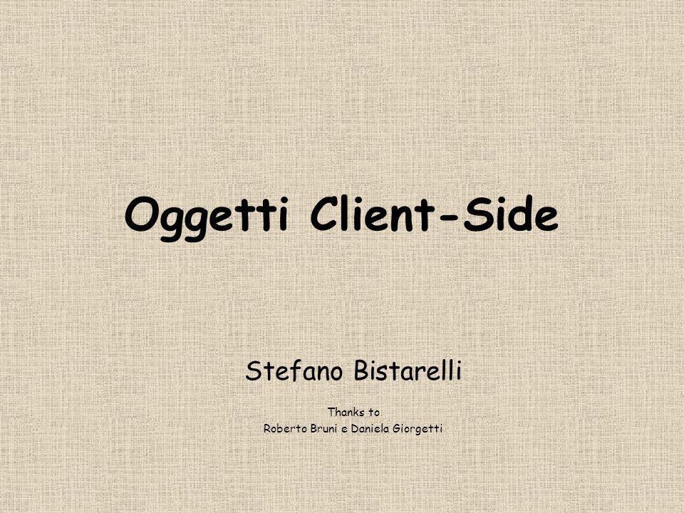 Oggetti Client-Side Stefano Bistarelli Thanks to Roberto Bruni e Daniela Giorgetti