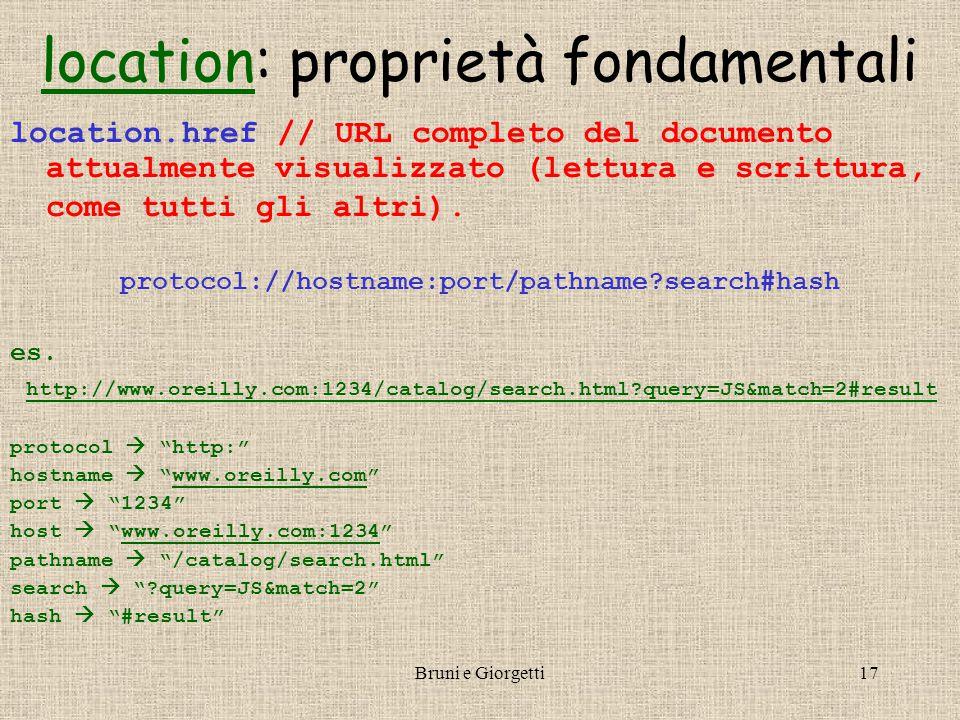 Bruni e Giorgetti17 locationlocation: proprietà fondamentali location.href // URL completo del documento attualmente visualizzato (lettura e scrittura, come tutti gli altri).