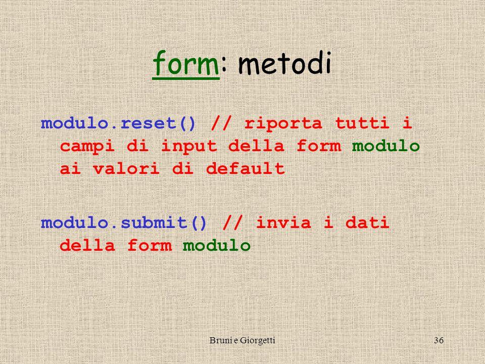 Bruni e Giorgetti36 formform: metodi modulo.reset() // riporta tutti i campi di input della form modulo ai valori di default modulo.submit() // invia i dati della form modulo