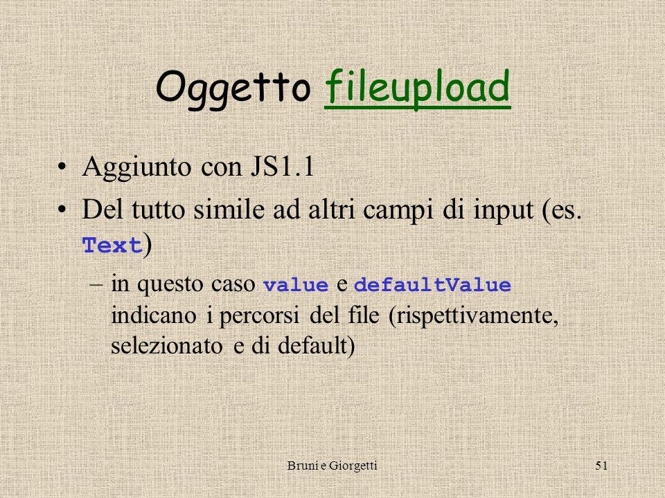 Bruni e Giorgetti51 Oggetto fileuploadfileupload Aggiunto con JS1.1 Del tutto simile ad altri campi di input (es.