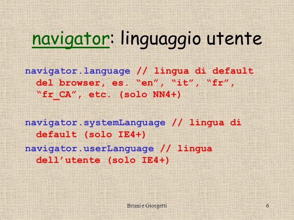 Bruni e Giorgetti6 navigatornavigator: linguaggio utente navigator.language // lingua di default del browser, es.