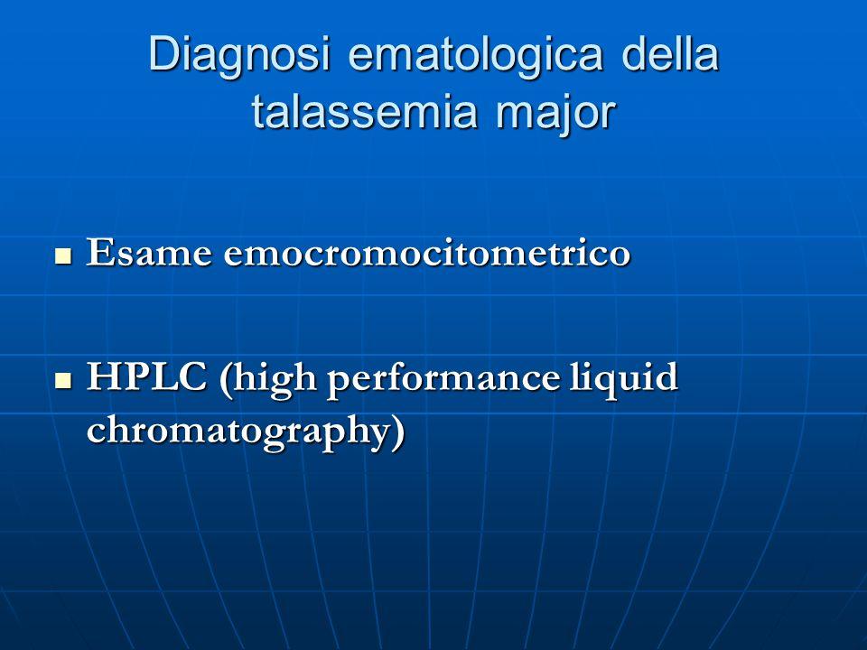 Diagnosi ematologica della talassemia major Esame emocromocitometrico Esame emocromocitometrico HPLC (high performance liquid chromatography) HPLC (high performance liquid chromatography)