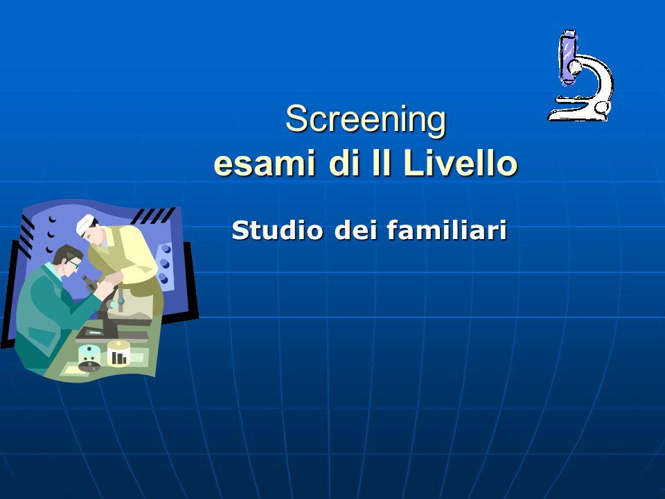Screening esami di II Livello Studio dei familiari