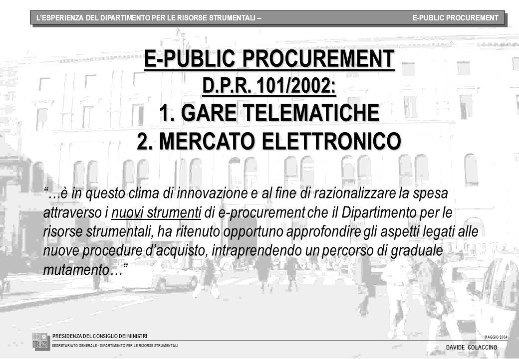 MAGGIO 2004 SEGRETARIATO GENERALE - DIPARTIMENTO PER LE RISORSE STRUMENTALI PRESIDENZA DEL CONSIGLIO DEI MINISTRI DAVIDE COLACCINO E-PUBLIC PROCUREMENT D.P.R.