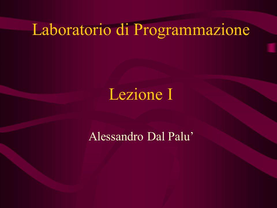 Lezione I Alessandro Dal Palu' Laboratorio di Programmazione