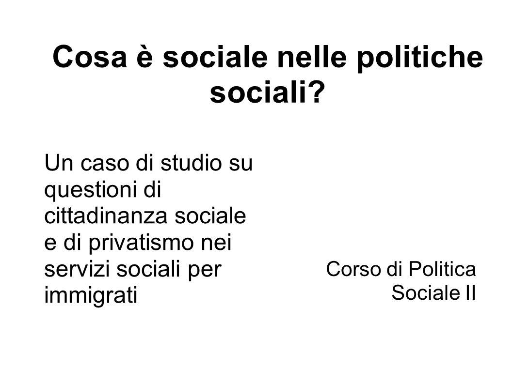 Cosa è sociale nelle politiche sociali? Un caso di studio su questioni di cittadinanza sociale e di privatismo nei servizi sociali per immigrati Corso