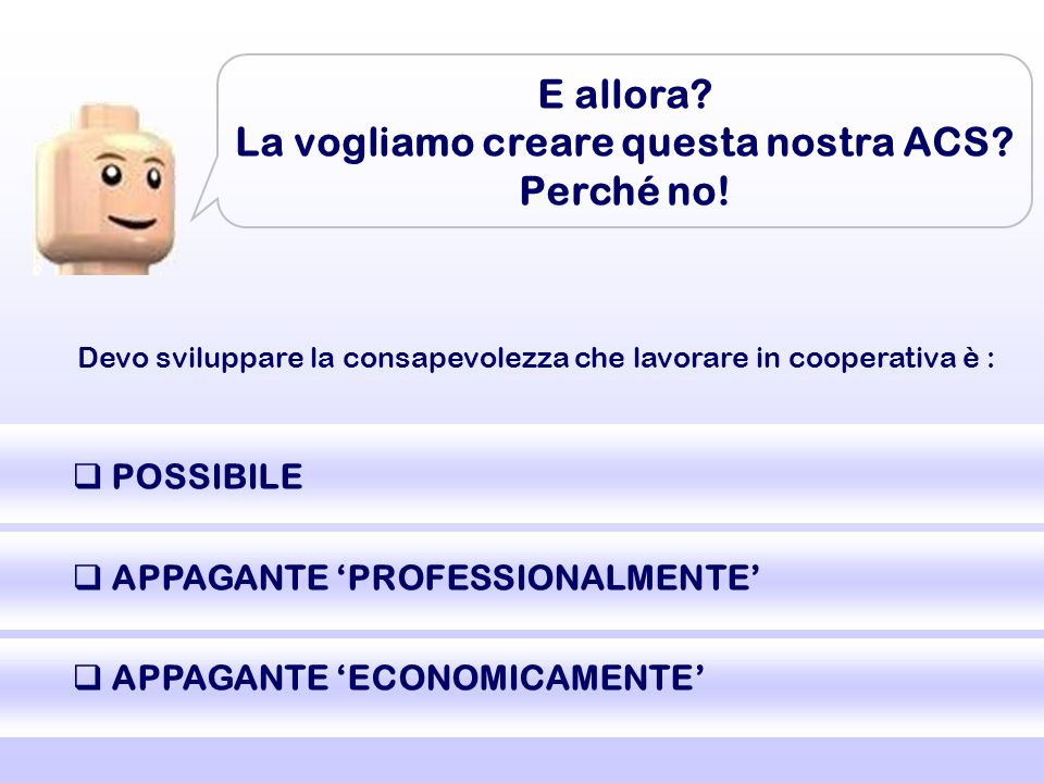  POSSIBILE  APPAGANTE 'PROFESSIONALMENTE'  APPAGANTE 'ECONOMICAMENTE' E allora.