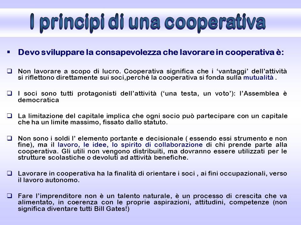  Devo sviluppare la consapevolezza che lavorare in cooperativa è:  Non lavorare a scopo di lucro.