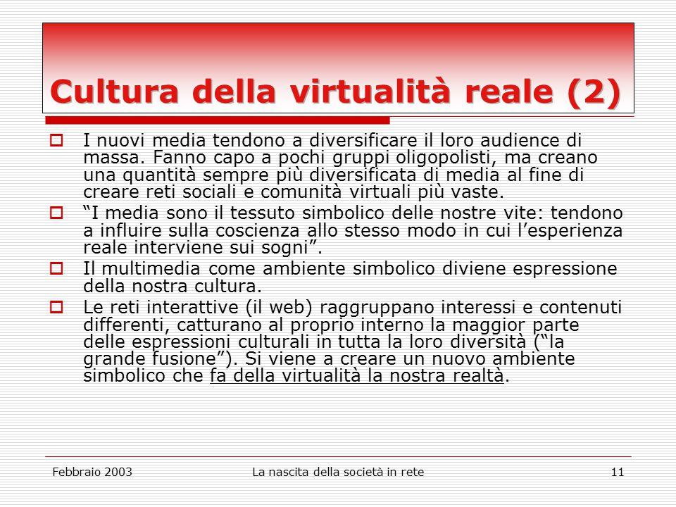 Febbraio 2003La nascita della società in rete11  I nuovi media tendono a diversificare il loro audience di massa.