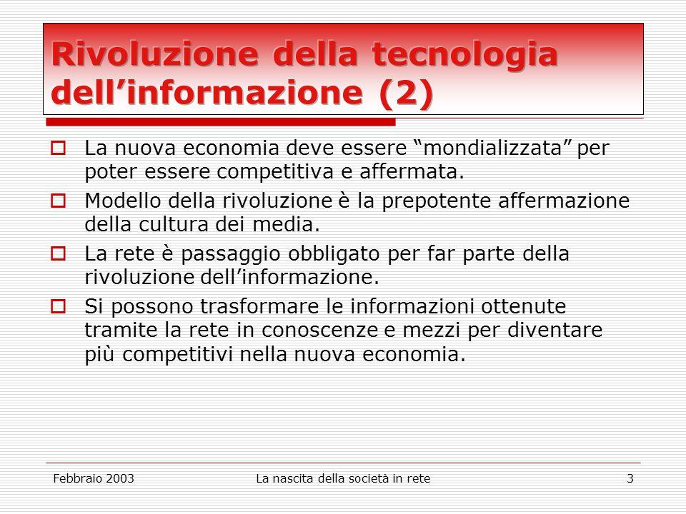 Febbraio 2003La nascita della società in rete3  La nuova economia deve essere mondializzata per poter essere competitiva e affermata.