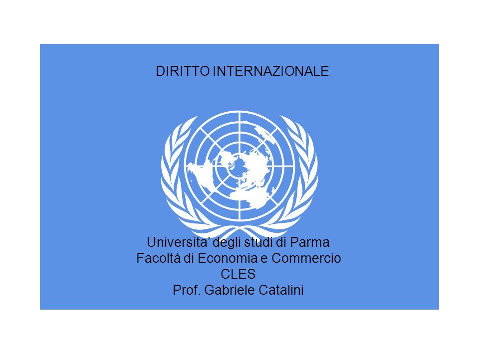 Universita' degli studi di Parma Facoltà di Economia e Commercio CLES Prof. Gabriele Catalini DIRITTO INTERNAZIONALE