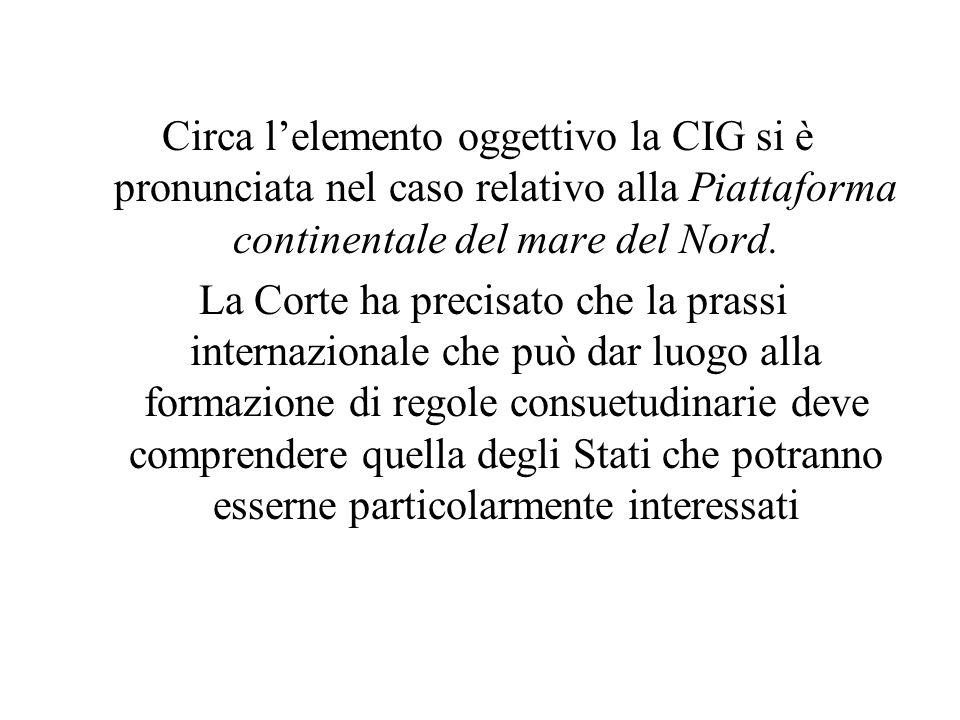Circa l'elemento oggettivo la CIG si è pronunciata nel caso relativo alla Piattaforma continentale del mare del Nord. La Corte ha precisato che la pra
