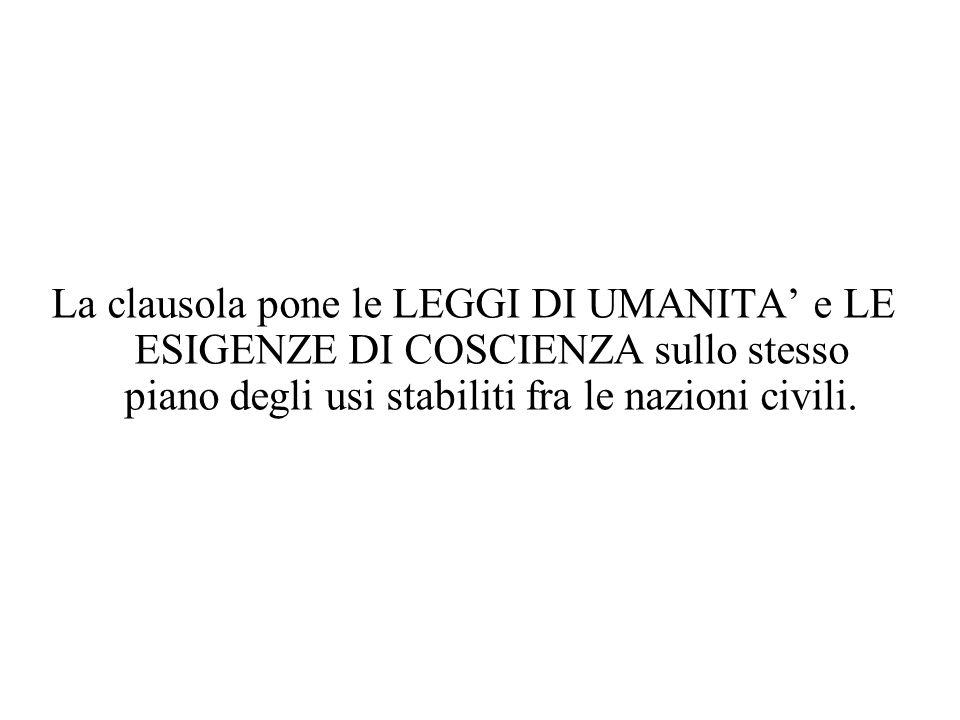 La clausola pone le LEGGI DI UMANITA' e LE ESIGENZE DI COSCIENZA sullo stesso piano degli usi stabiliti fra le nazioni civili.