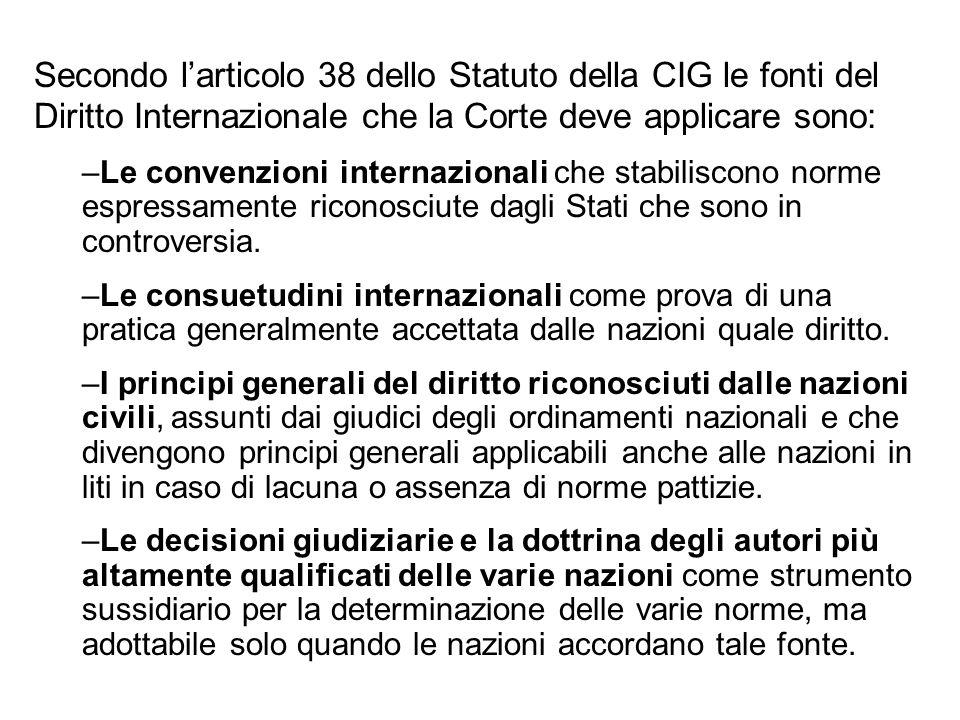 Secondo l'articolo 38 dello Statuto della CIG le fonti del Diritto Internazionale che la Corte deve applicare sono: –Le convenzioni internazionali che