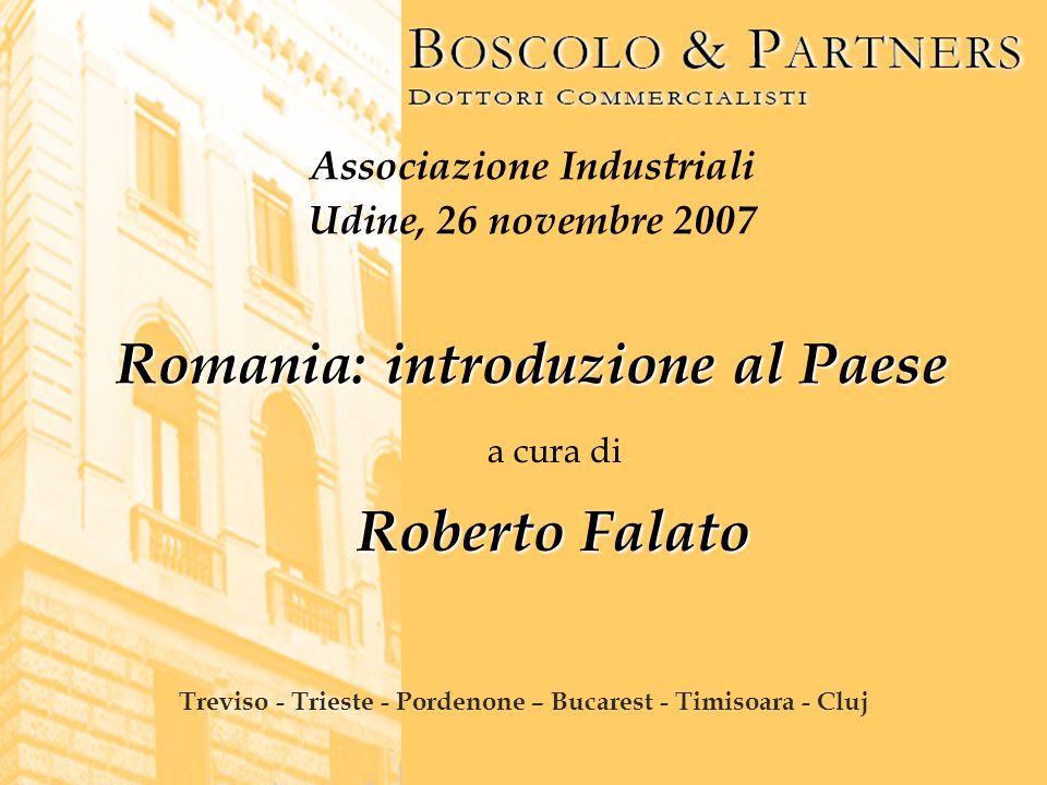 Associazione Industriali Udine, 26 novembre 2007 Romania: introduzione al Paese a cura di Roberto Falato Treviso - Trieste - Pordenone – Bucarest - Ti