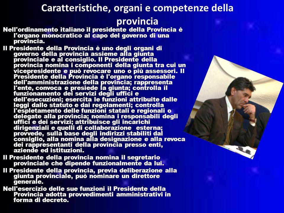 Caratteristiche, organi e competenze della provincia Nell ordinamento italiano il presidente della Provincia è l organo monocratico al capo del governo di una provincia.