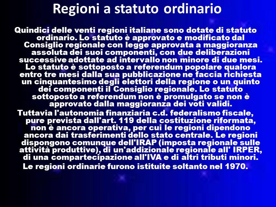 Regioni a statuto ordinario Quindici delle venti regioni italiane sono dotate di statuto ordinario.