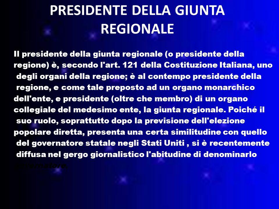 PRESIDENTE DELLA GIUNTA REGIONALE Il presidente della giunta regionale (o presidente della regione) è, secondo l art.