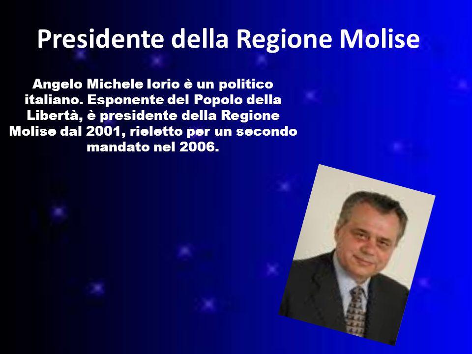 Presidente della Regione Molise Angelo Michele Iorio è un politico italiano.