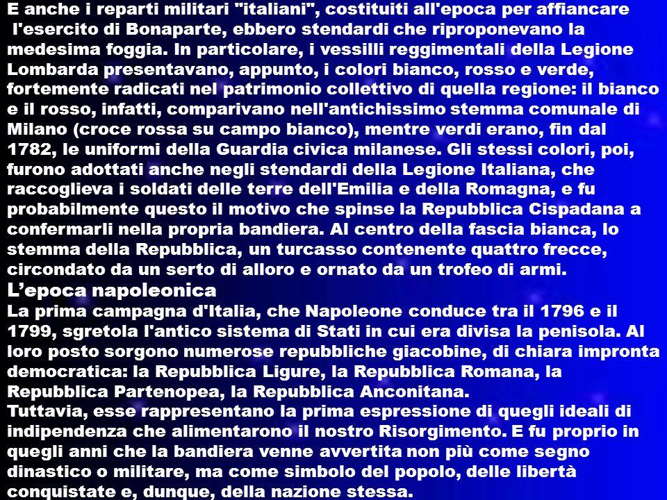 E anche i reparti militari italiani , costituiti all epoca per affiancare l esercito di Bonaparte, ebbero stendardi che riproponevano la medesima foggia.