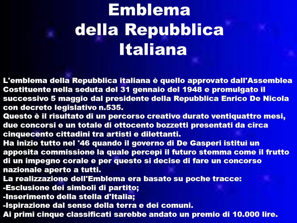Emblema della Repubblica Italiana L emblema della Repubblica italiana è quello approvato dall Assemblea Costituente nella seduta del 31 gennaio del 1948 e promulgato il successivo 5 maggio dal presidente della Repubblica Enrico De Nicola con decreto legislativo n.535.