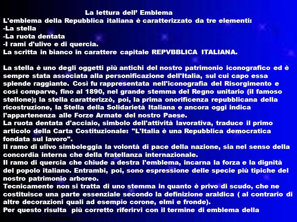 La lettura dell' Emblema L emblema della Repubblica italiana è caratterizzato da tre elementi: -La stella -La ruota dentata -I rami d ulivo e di quercia.