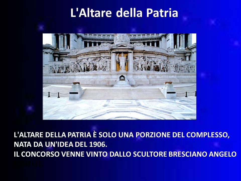 L ALTARE DELLA PATRIA È SOLO UNA PORZIONE DEL COMPLESSO, NATA DA UN IDEA DEL 1906.