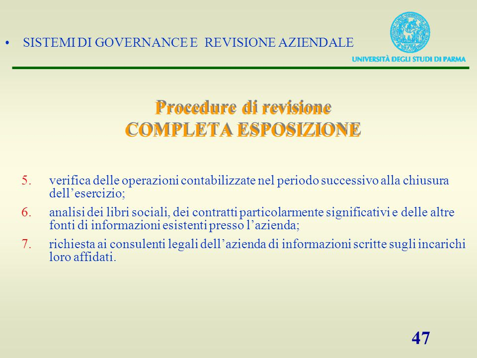 SISTEMI DI GOVERNANCE E REVISIONE AZIENDALE 47 5.verifica delle operazioni contabilizzate nel periodo successivo alla chiusura dell'esercizio; 6.anali