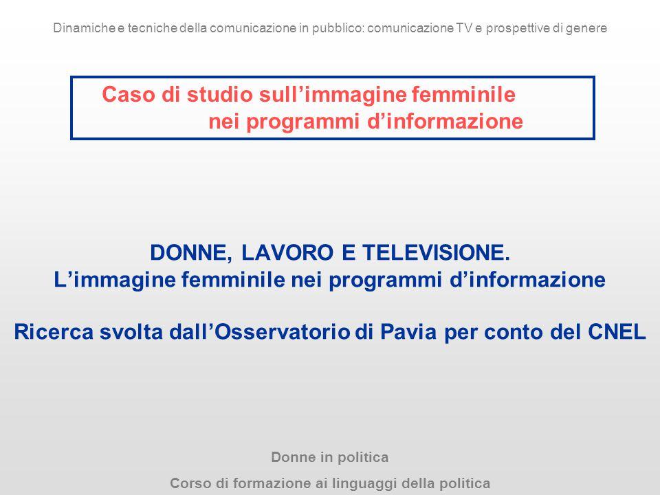 DONNE, LAVORO E TELEVISIONE. L'immagine femminile nei programmi d'informazione Ricerca svolta dall'Osservatorio di Pavia per conto del CNEL Donne in p
