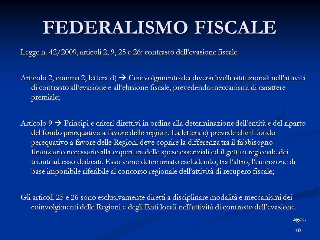 19 FEDERALISMO FISCALE Legge n. 42/2009, articoli 2, 9, 25 e 26: contrasto dell'evasione fiscale. Articolo 2, comma 2, lettera d)  Coinvolgimento dei