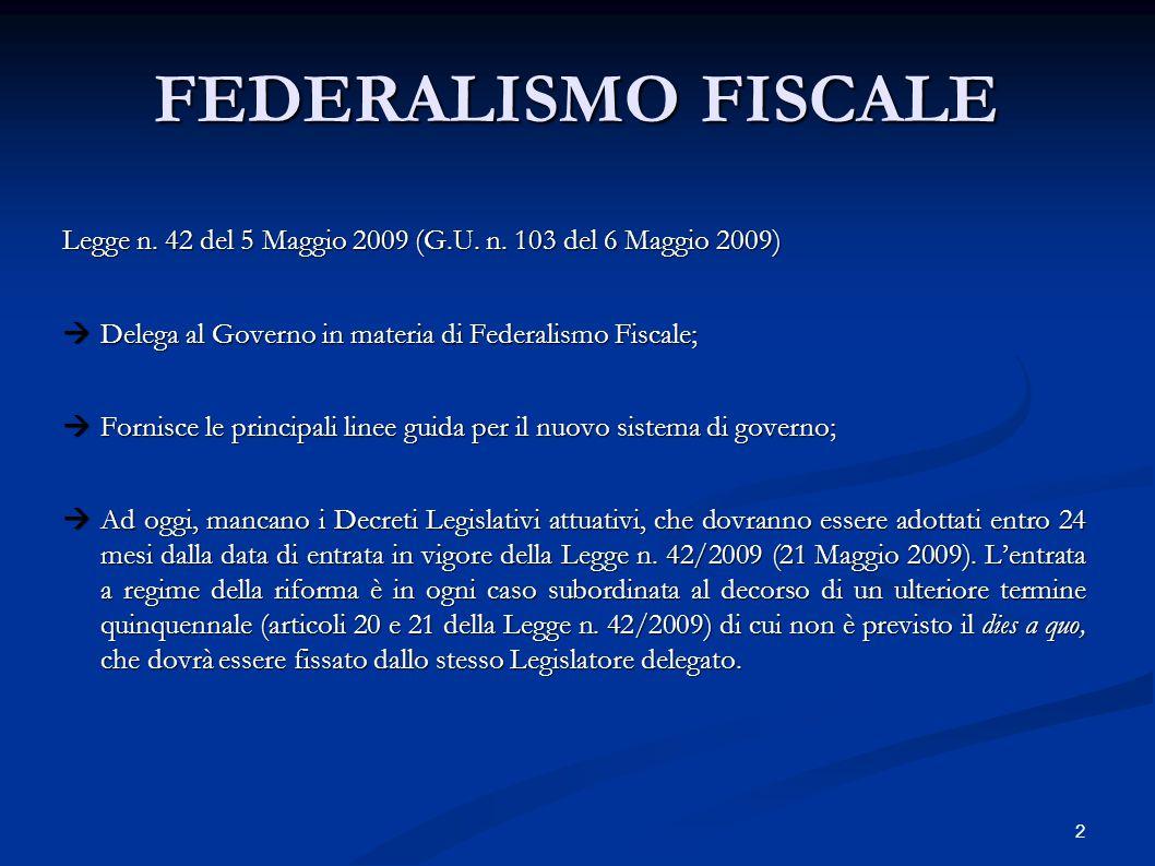2 FEDERALISMO FISCALE Legge n. 42 del 5 Maggio 2009 (G.U. n. 103 del 6 Maggio 2009)  Delega al Governo in materia di Federalismo Fiscale;  Fornisce