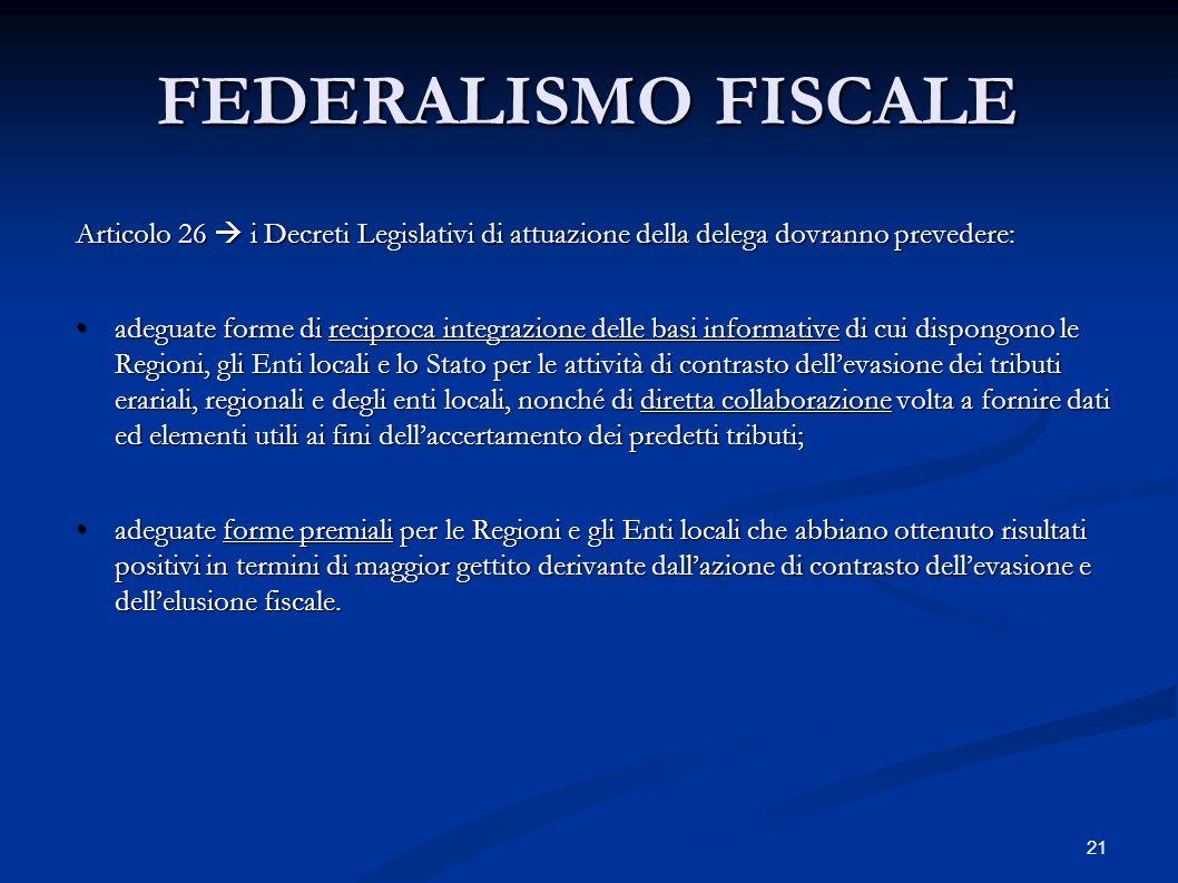 21 FEDERALISMO FISCALE Articolo 26  i Decreti Legislativi di attuazione della delega dovranno prevedere: adeguate forme di reciproca integrazione del