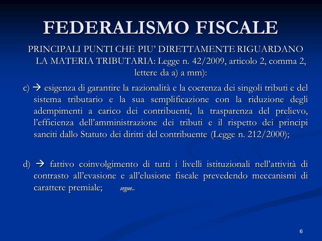 6 FEDERALISMO FISCALE PRINCIPALI PUNTI CHE PIU' DIRETTAMENTE RIGUARDANO LA MATERIA TRIBUTARIA: Legge n. 42/2009, articolo 2, comma 2, lettere da a) a