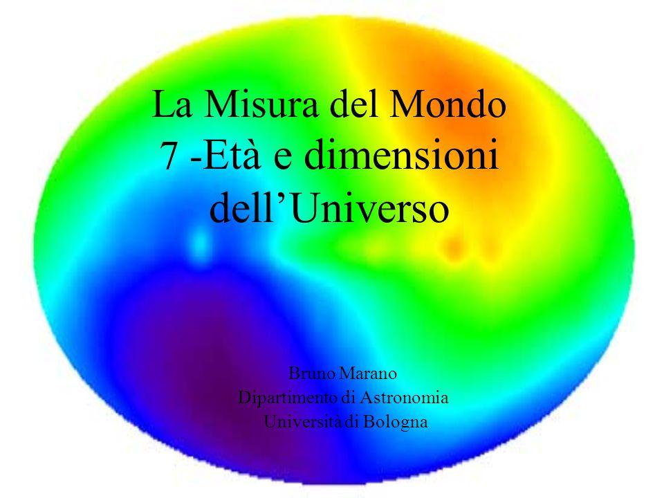 La Misura del Mondo 7 - Età e dimensioni dell'Universo Bruno Marano Dipartimento di Astronomia Università di Bologna