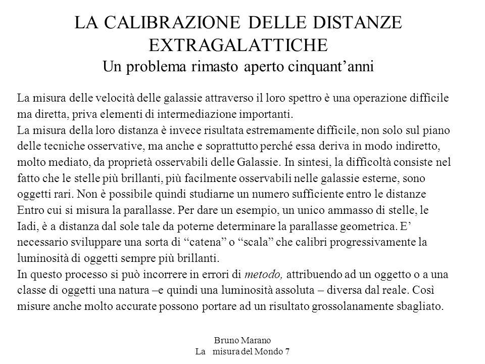 Bruno Marano La misura del Mondo 7 LA CALIBRAZIONE DELLE DISTANZE EXTRAGALATTICHE Un problema rimasto aperto cinquant'anni La misura delle velocità de