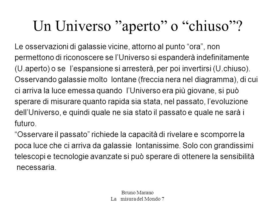 """Bruno Marano La misura del Mondo 7 Un Universo """"aperto"""" o """"chiuso""""? Le osservazioni di galassie vicine, attorno al punto """"ora"""", non permettono di rico"""