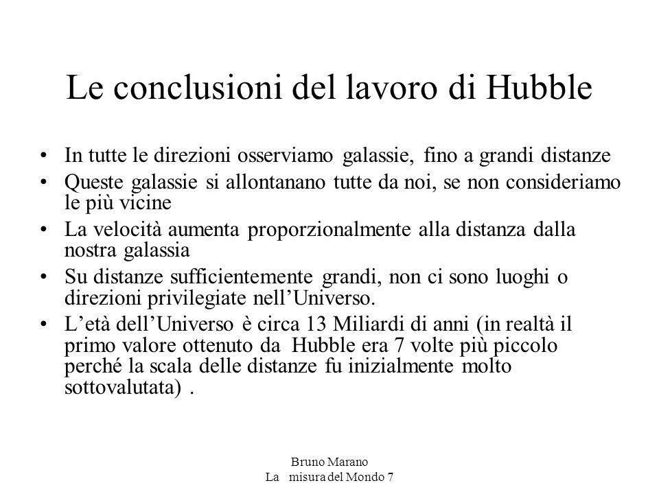 Bruno Marano La misura del Mondo 7 Le conclusioni del lavoro di Hubble In tutte le direzioni osserviamo galassie, fino a grandi distanze Queste galass