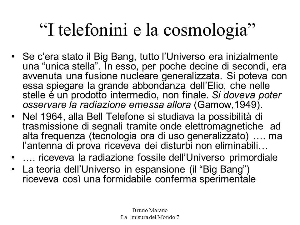 """Bruno Marano La misura del Mondo 7 """"I telefonini e la cosmologia"""" Se c'era stato il Big Bang, tutto l'Universo era inizialmente una """"unica stella"""". In"""