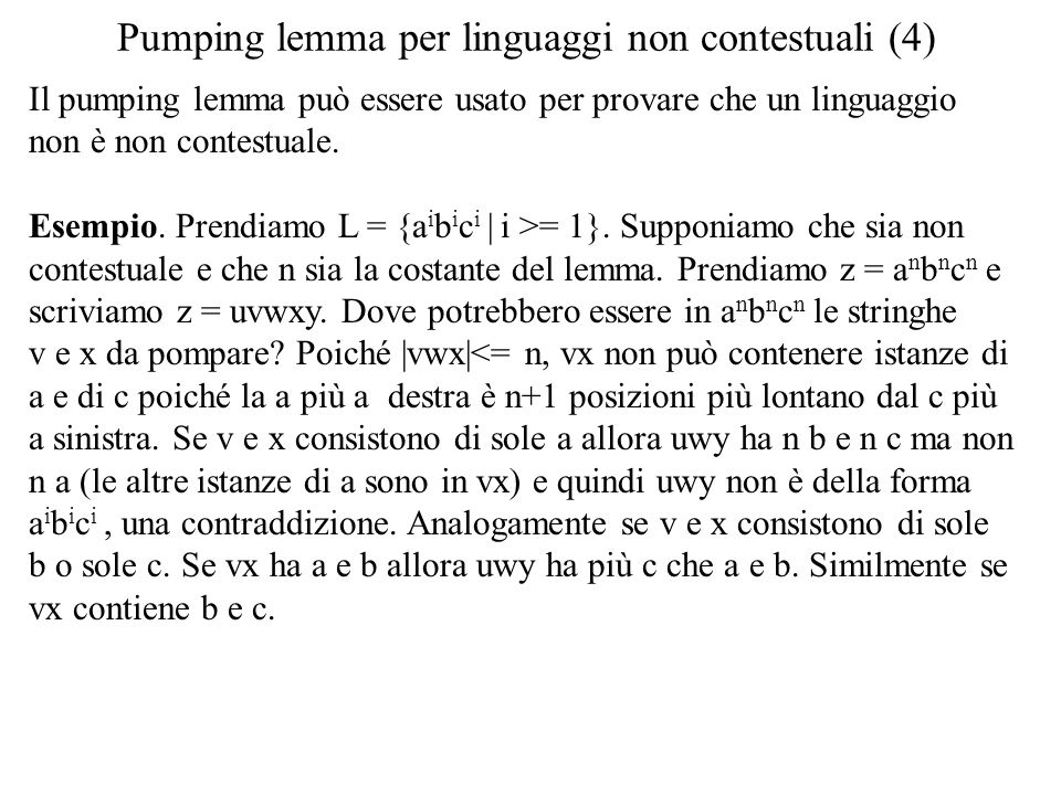 Pumping lemma per linguaggi non contestuali (4) Il pumping lemma può essere usato per provare che un linguaggio non è non contestuale. Esempio. Prendi