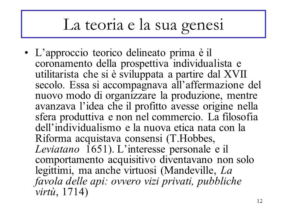12 La teoria e la sua genesi L'approccio teorico delineato prima è il coronamento della prospettiva individualista e utilitarista che si è sviluppata a partire dal XVII secolo.