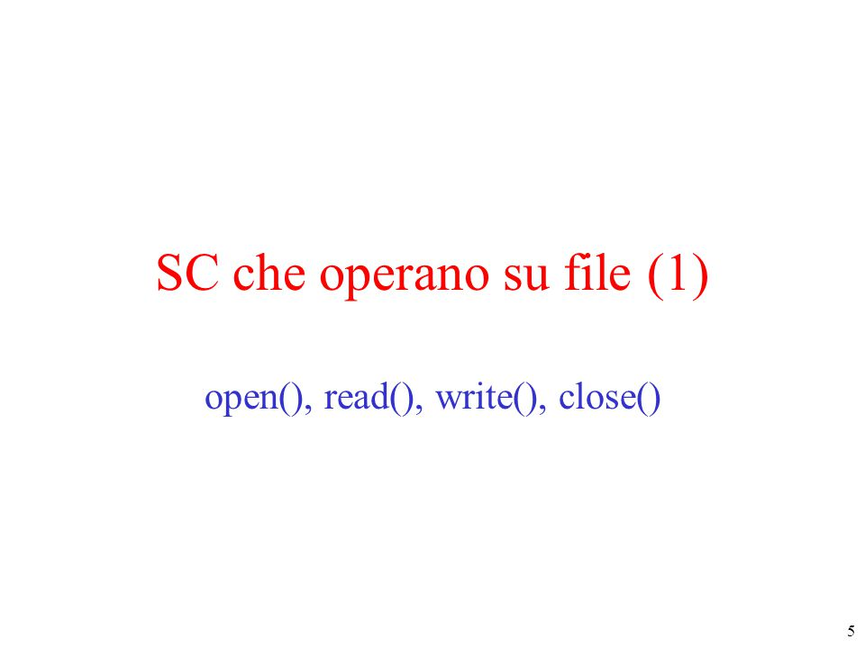 5 SC che operano su file (1) open(), read(), write(), close()
