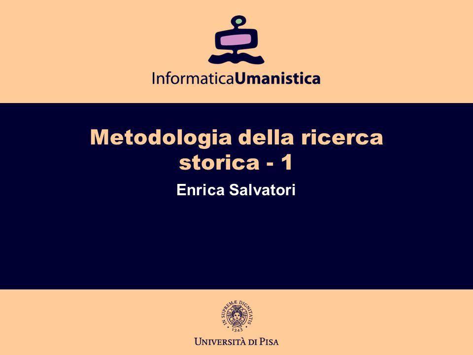 Metodologia della ricerca storica - 1 Enrica Salvatori