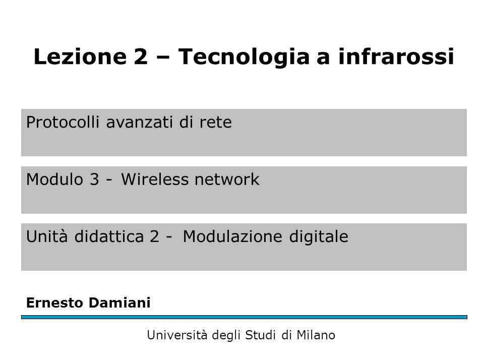Protocolli avanzati di rete Modulo 3 -Wireless network Unità didattica 2 -Modulazione digitale Ernesto Damiani Università degli Studi di Milano Lezione 2 – Tecnologia a infrarossi