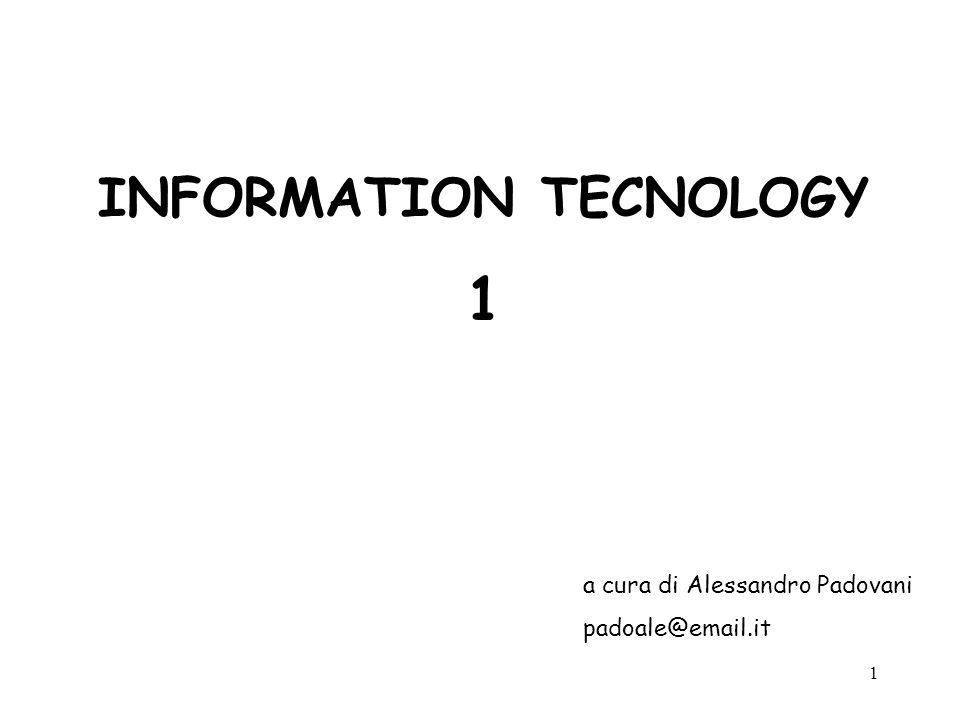 1 INFORMATION TECNOLOGY 1 a cura di Alessandro Padovani padoale@email.it